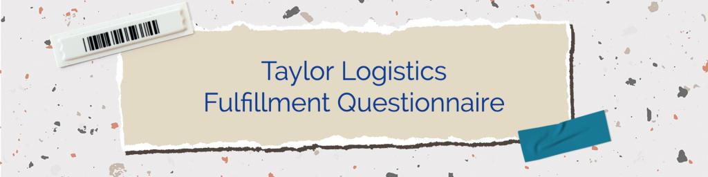 Taylor Logistics Inc Questionnaire Fulfillment guide