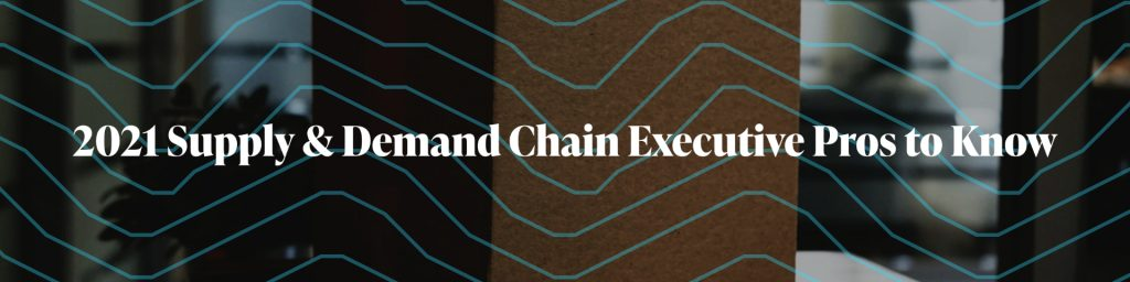 2021 Supply & Demand Chain Executive Pros to Know